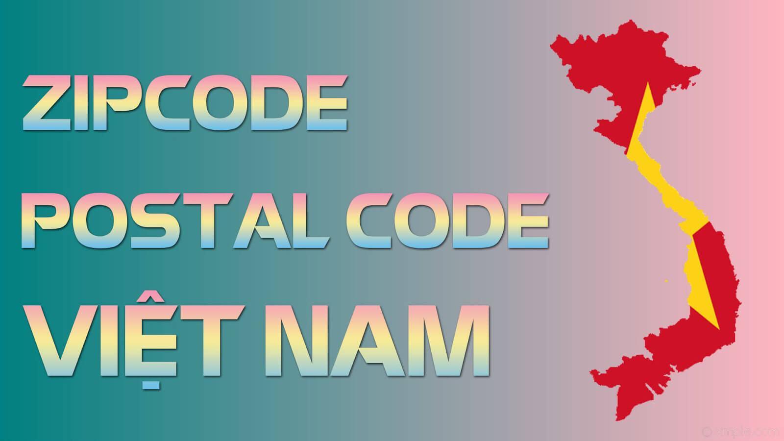 Zipcode mới nhất của Việt Nam và Postcode chính xác từng khu vực ...