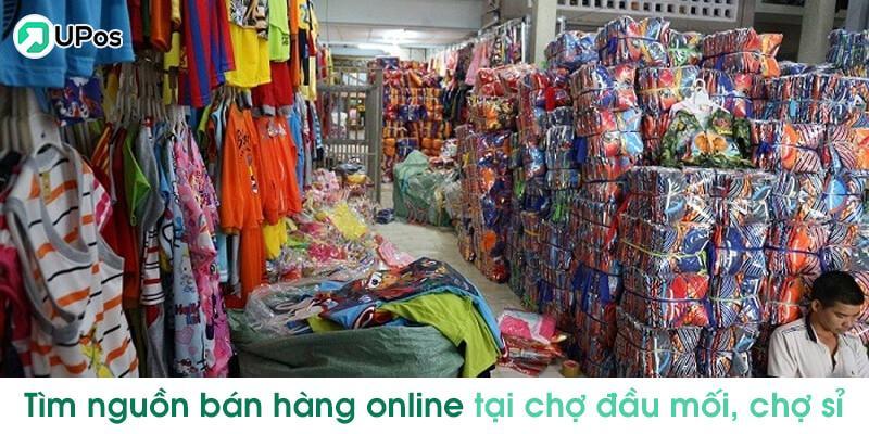 Tìm nguồn hàng bán online tại chợ đầu mối chợ buôn sỉ