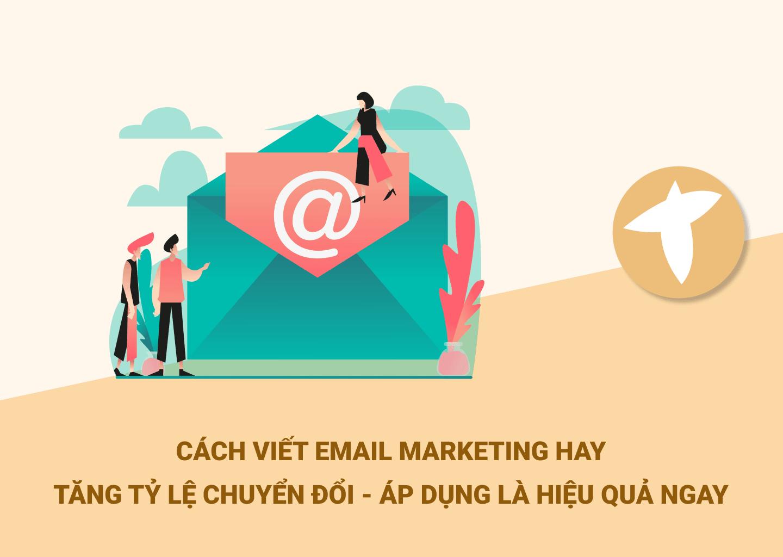Cách Viết Email Marketing Hay Không Nên Bỏ Qua