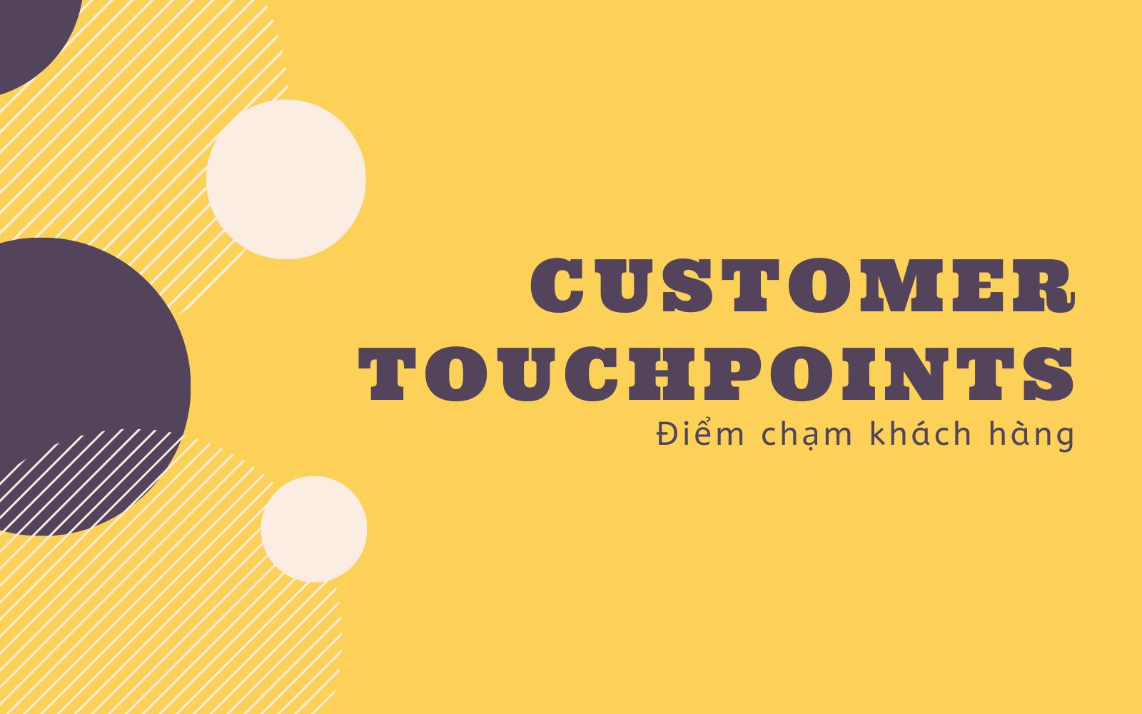 Điểm chạm khách hàng - Customer Touchpoints