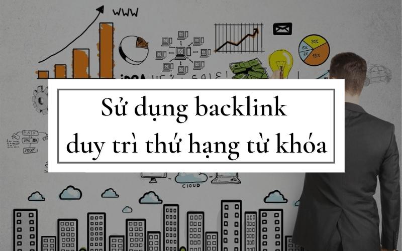 Có nên sử dụng backlink để duy trì top không?